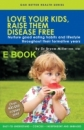 Love Your Kids, Raise Them Disease Free (English-EBook)
